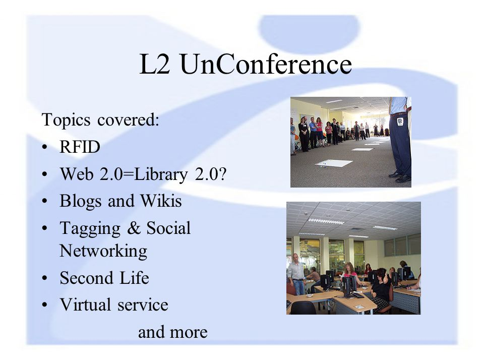 L2 UnConference Topics covered: RFID Web 2.0=Library 2.0.