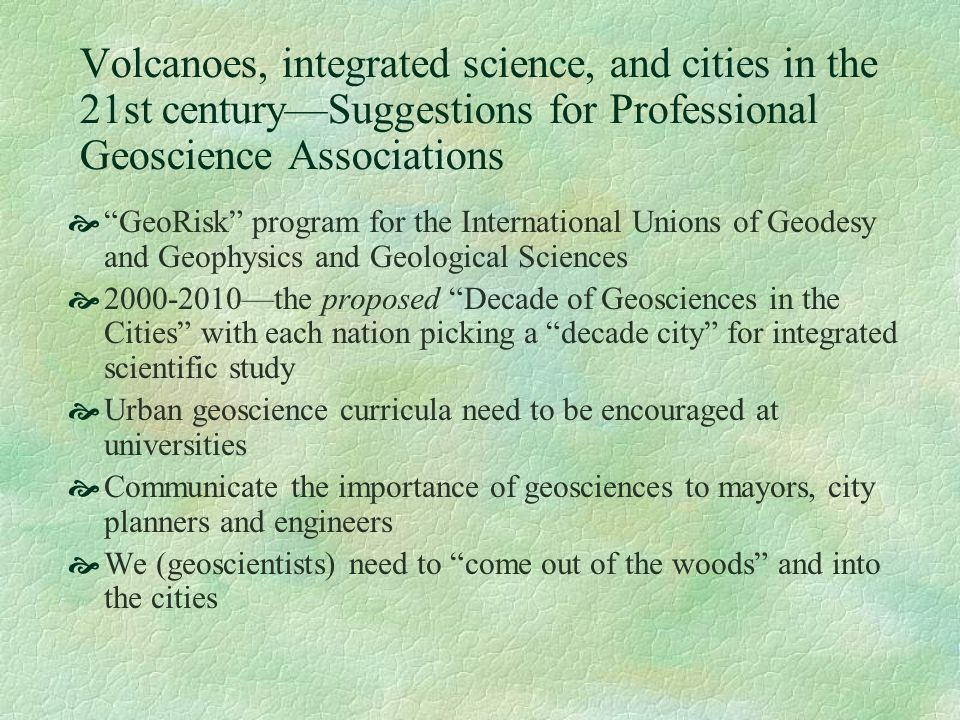Volcanoes, integrated science, and cities in the 21st centurySuggestions for Professional Geoscience Associations GeoRisk program for the Internationa