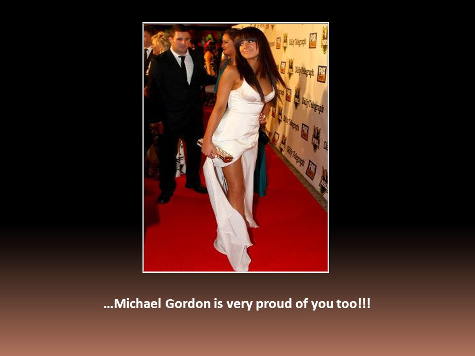 …Michael Gordon is very proud of you too!!!