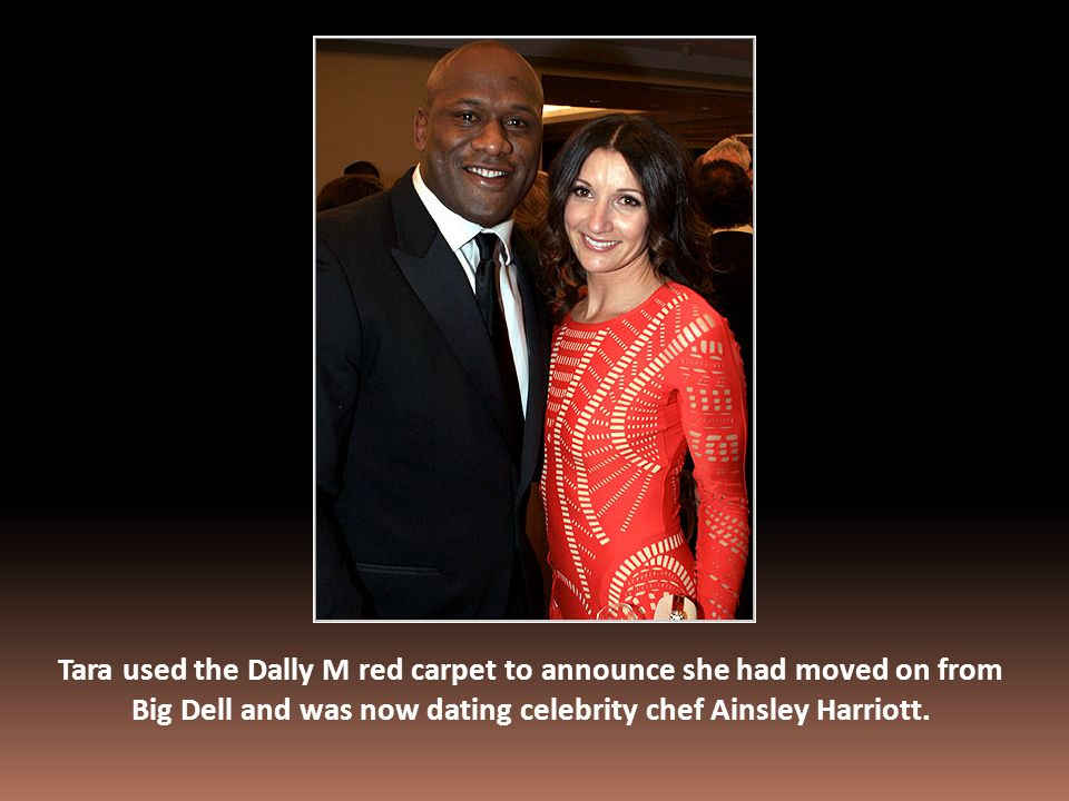 Tara used the Dally M red carpet to announce she had moved on from Big Dell and was now dating celebrity chef Ainsley Harriott.