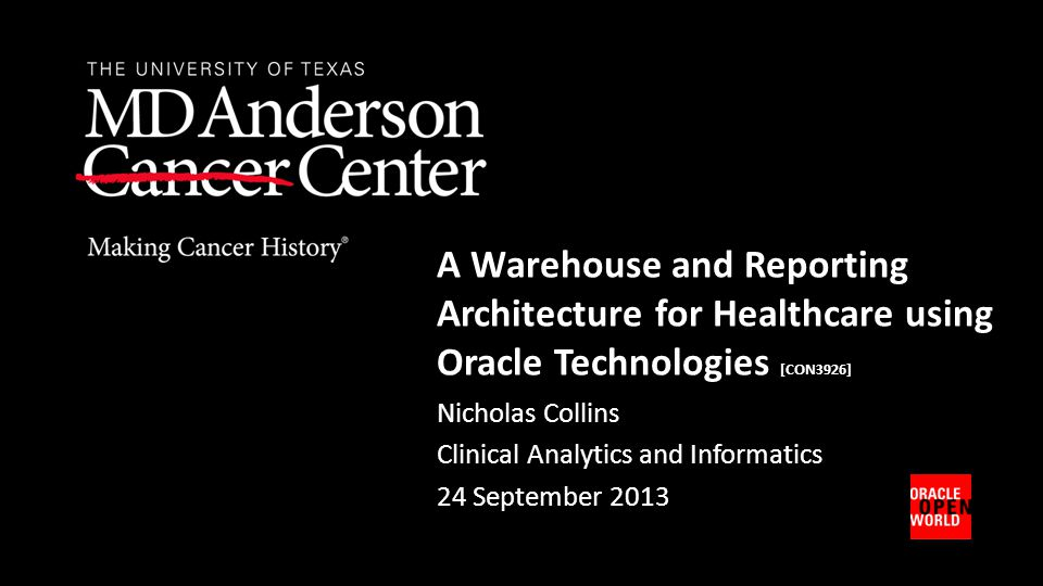 Nicholas Collins Clinical Analytics and Informatics 24 September 2013 A Warehouse and Reporting Architecture for Healthcare using Oracle Technologies