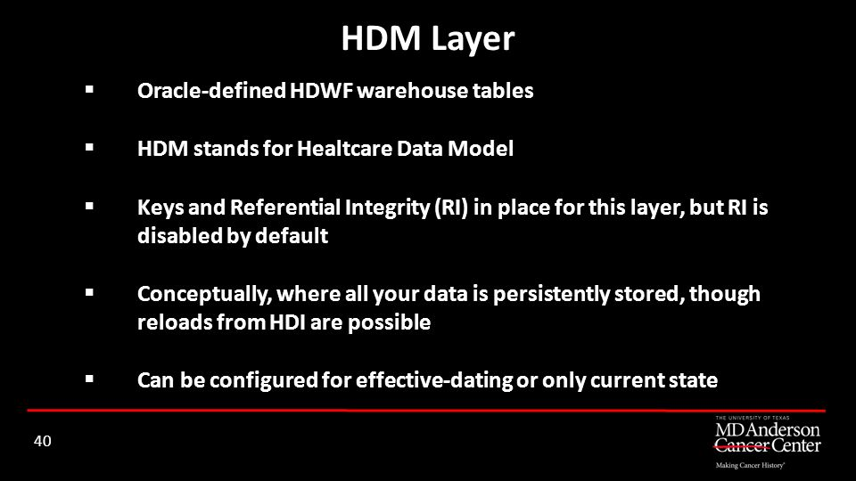 Oracle-defined HDWF warehouse tables HDM stands for Healtcare Data Model Keys and Referential Integrity (RI) in place for this layer, but RI is disabl