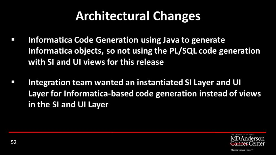 Informatica Code Generation using Java to generate Informatica objects, so not using the PL/SQL code generation with SI and UI views for this release