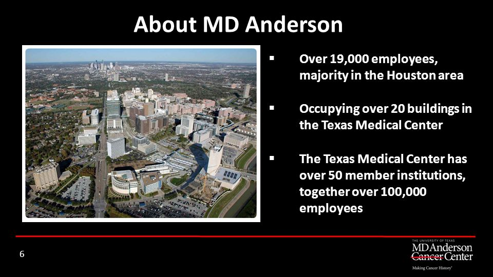 6 Over 19,000 employees, majority in the Houston area Occupying over 20 buildings in the Texas Medical Center The Texas Medical Center has over 50 mem
