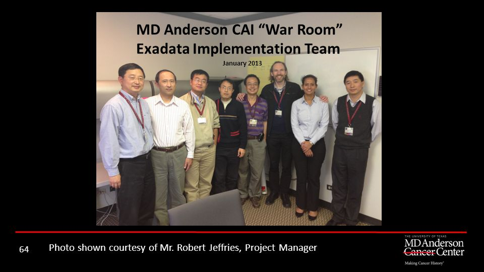 Photo shown courtesy of Mr. Robert Jeffries, Project Manager 64 MD Anderson CAI War Room Exadata Implementation Team January 2013
