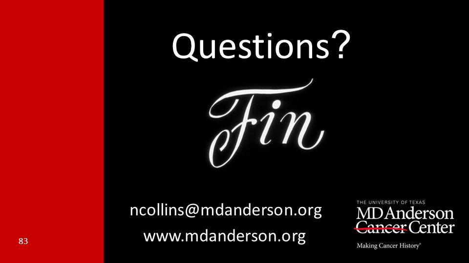 Questions ? 83 www.mdanderson.org ncollins@mdanderson.org