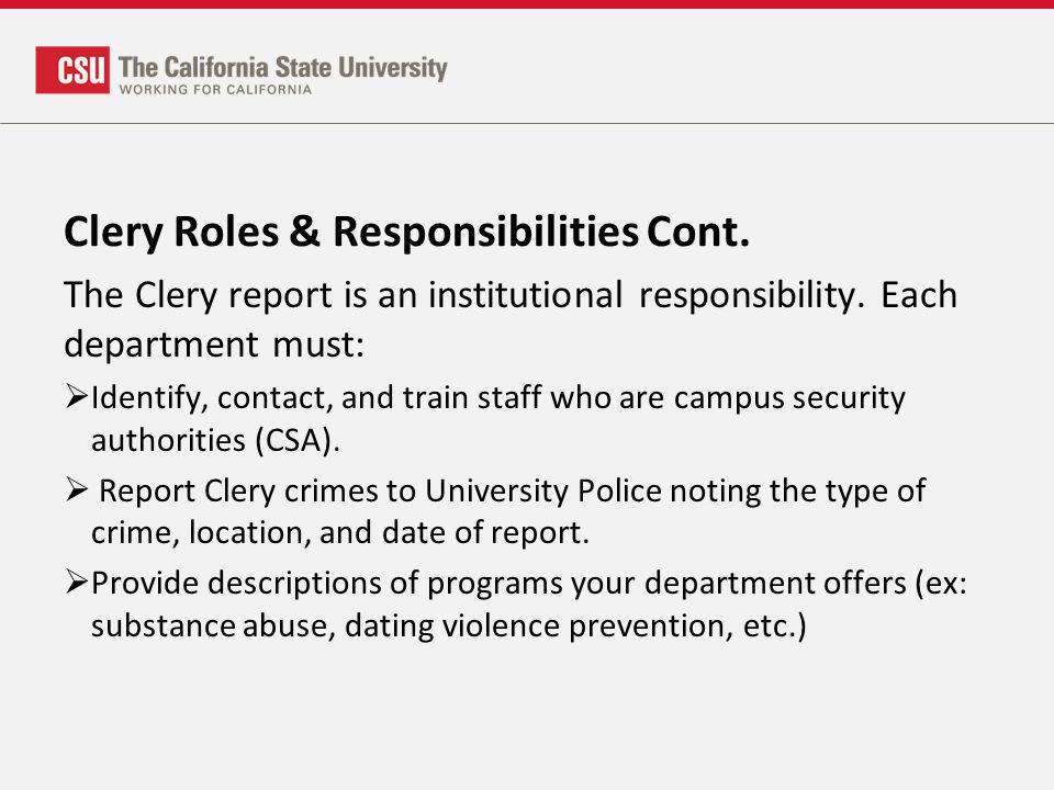 Clery Roles & Responsibilities Cont. The Clery report is an institutional responsibility. Each department must: Identify, contact, and train staff who