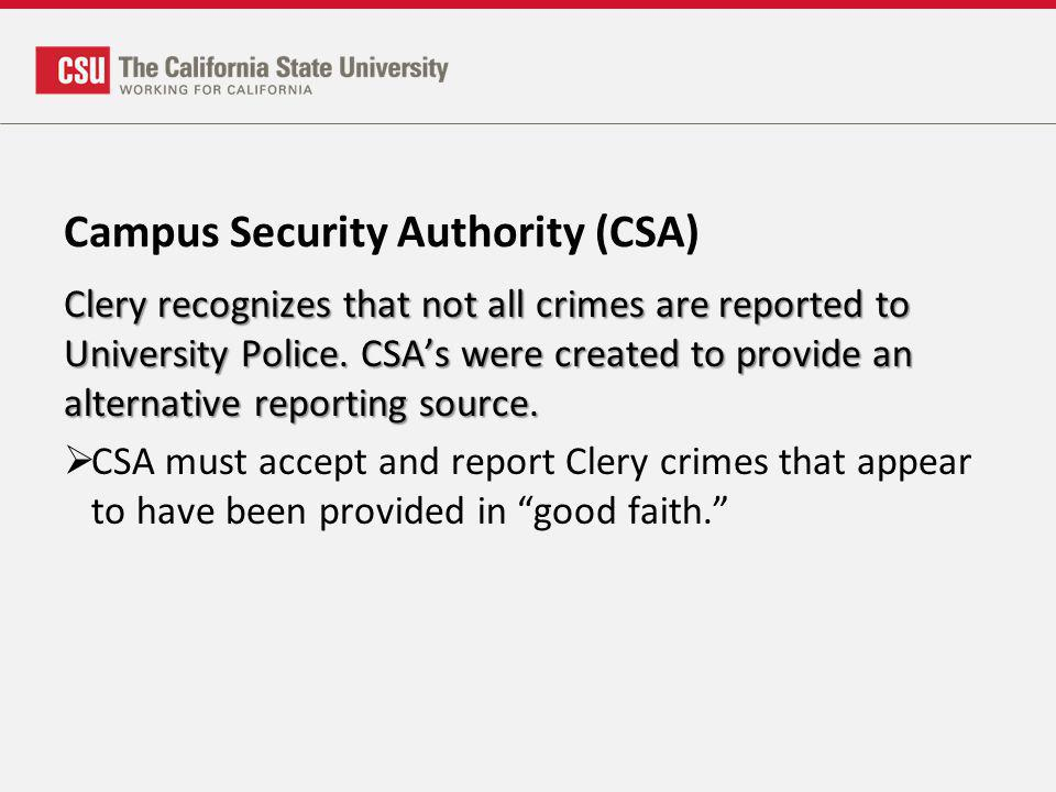 Campus Security Authority (CSA) Clery recognizes that not all crimes are reported to University Police. CSAs were created to provide an alternative re