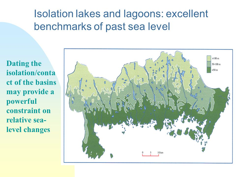 Isolation lakes and lagoons: excellent benchmarks of past sea level Dating the isolation/conta ct of the basins may provide a powerful constraint on relative sea- level changes
