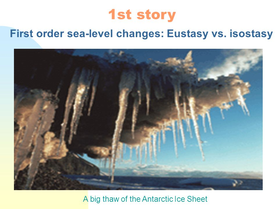 First order sea-level changes: Eustasy vs. isostasy A big thaw of the Antarctic Ice Sheet 1st story