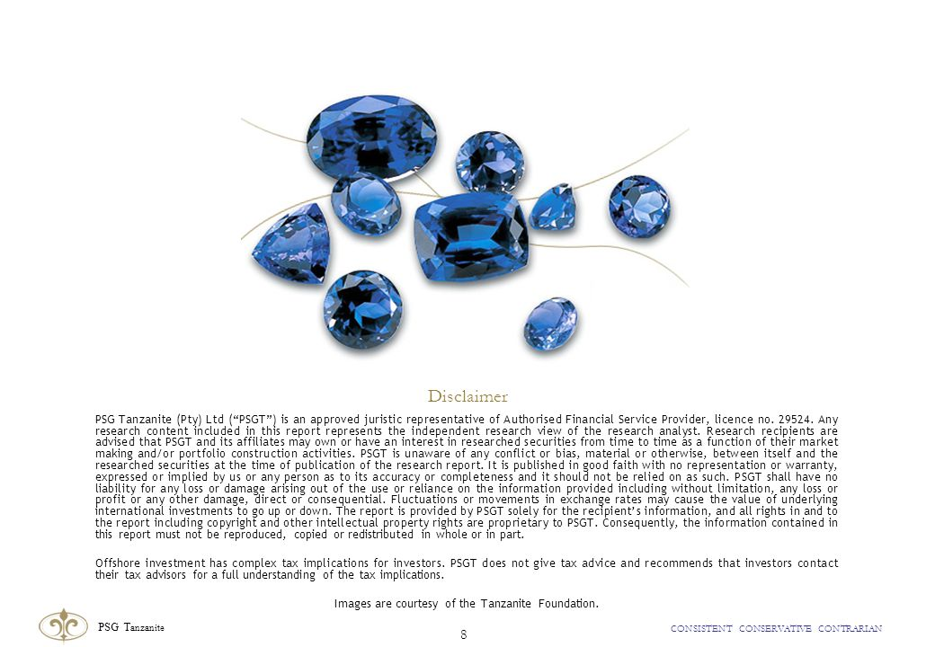 PSG T anzanite CONSISTENT CONSERVATIVE CONTRARIAN 8 Disclaimer PSG Tanzanite (Pty) Ltd (PSGT) is an approved juristic representative of Authorised Financial Service Provider, licence no.