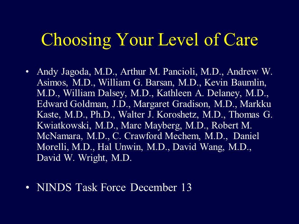 Choosing Your Level of Care Andy Jagoda, M.D., Arthur M. Pancioli, M.D., Andrew W. Asimos, M.D., William G. Barsan, M.D., Kevin Baumlin, M.D., William