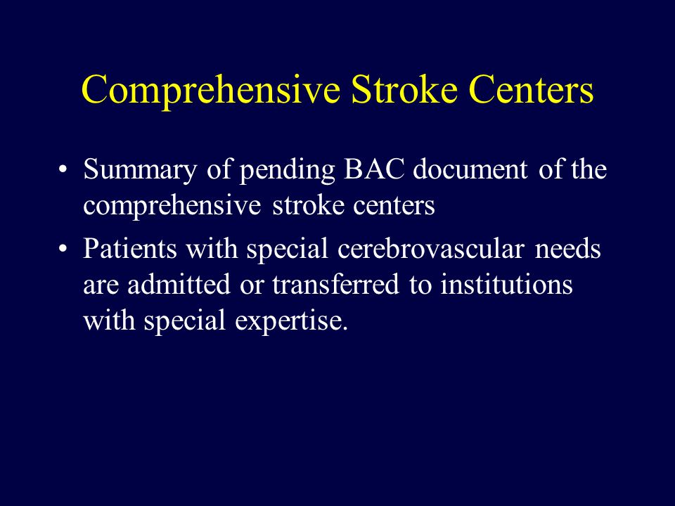 Comprehensive Stroke Centers Summary of pending BAC document of the comprehensive stroke centers Patients with special cerebrovascular needs are admit