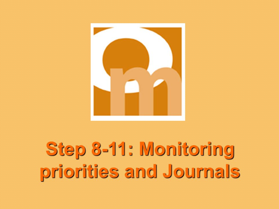Step 8-11: Monitoring priorities and Journals