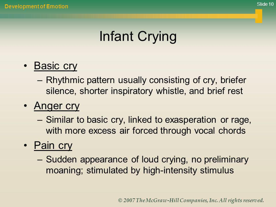 Slide 10 © 2007 The McGraw-Hill Companies, Inc. All rights reserved. Infant Crying Development of Emotion Basic cry –Rhythmic pattern usually consisti