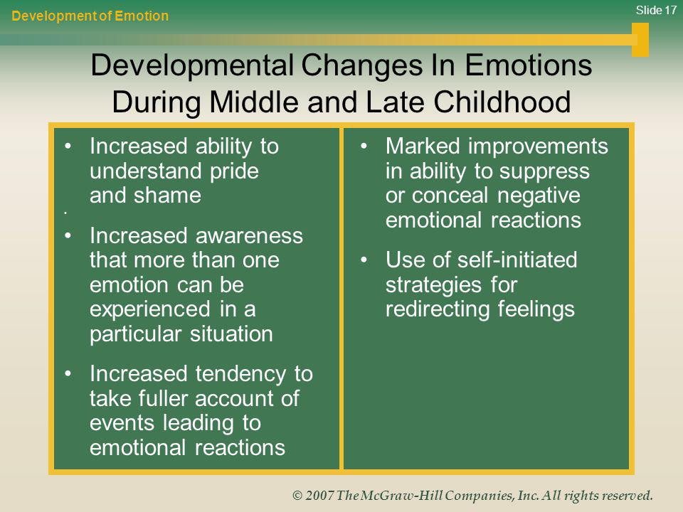 Slide 17 © 2007 The McGraw-Hill Companies, Inc. All rights reserved. Developmental Changes In Emotions During Middle and Late Childhood Development of