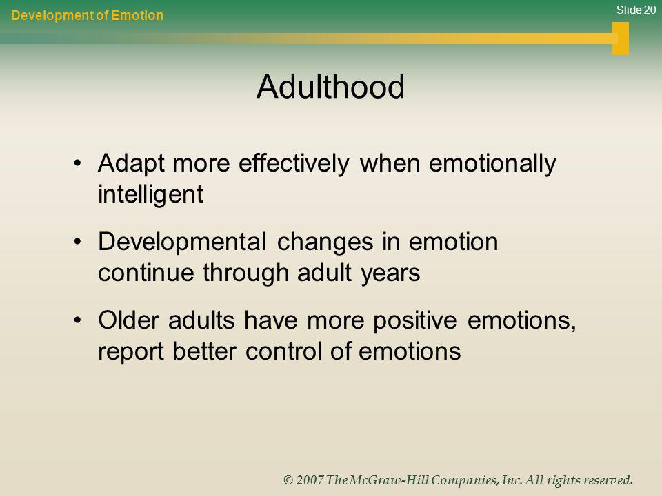 Slide 20 © 2007 The McGraw-Hill Companies, Inc. All rights reserved. Adulthood Adapt more effectively when emotionally intelligent Developmental chang
