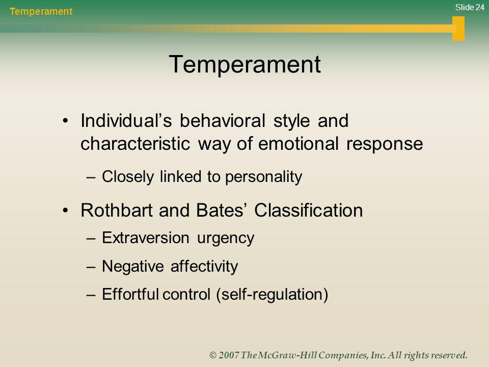 Slide 24 © 2007 The McGraw-Hill Companies, Inc. All rights reserved. Temperament Individuals behavioral style and characteristic way of emotional resp