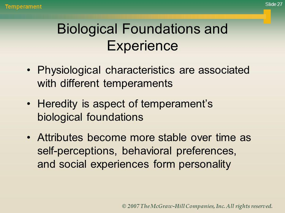 Slide 27 © 2007 The McGraw-Hill Companies, Inc. All rights reserved. Biological Foundations and Experience Physiological characteristics are associate