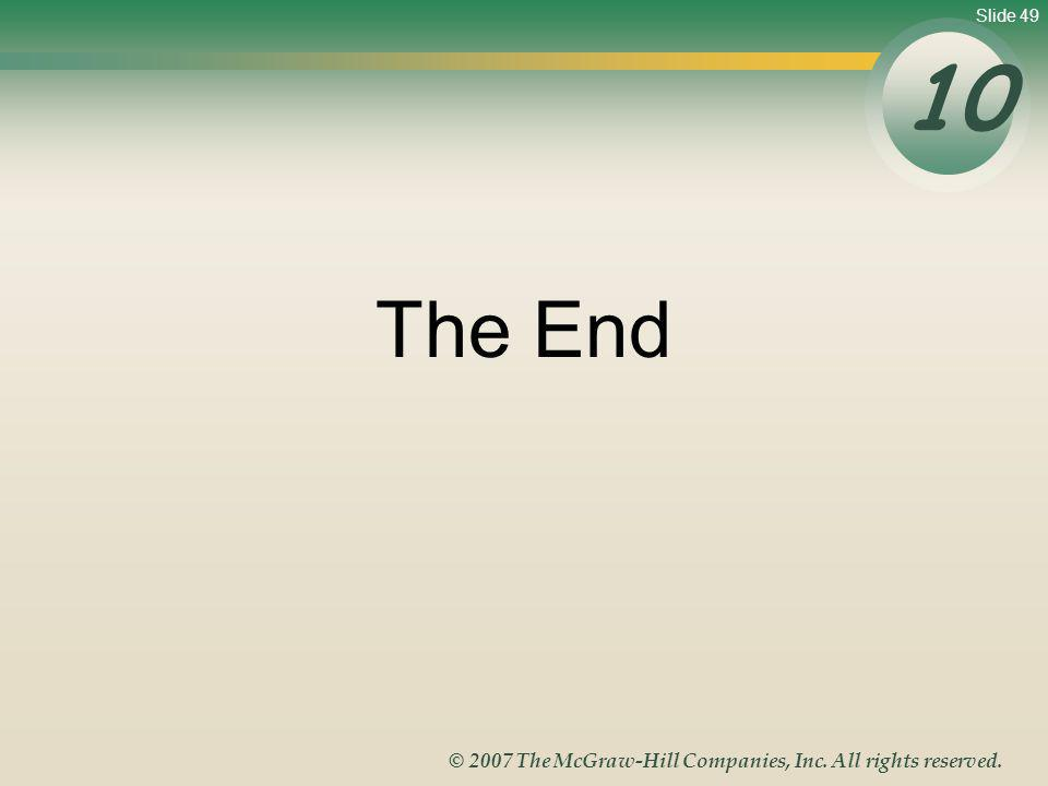 Slide 49 © 2007 The McGraw-Hill Companies, Inc. All rights reserved. The End 10