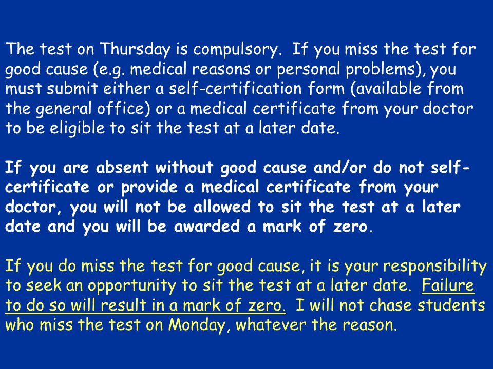 The test on Thursday is compulsory. If you miss the test for good cause (e.g. medical reasons or personal problems), you must submit either a self-cer