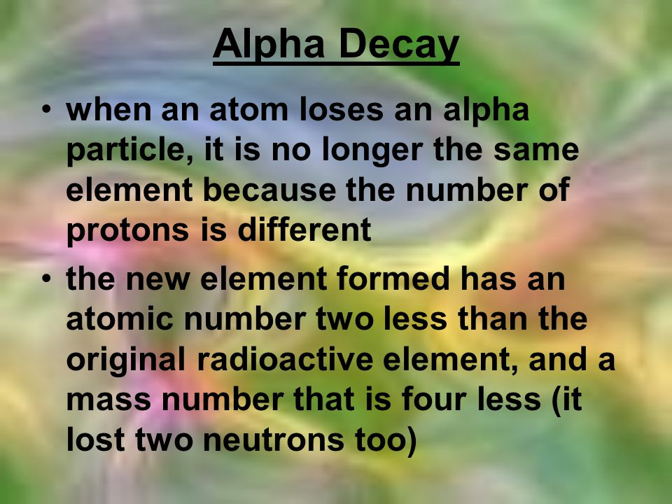 Alpha Decay when an atom loses an alpha particle, it is no longer the same element because the number of protons is different the new element formed h