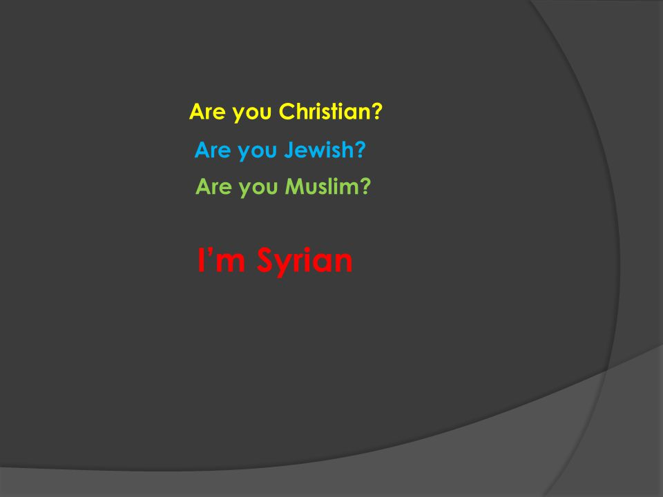 Are you Jewish Are you Muslim Im Syrian Are you Christian