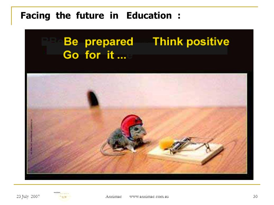 23 July 2007 Annimac   30 Facing the future in Education :
