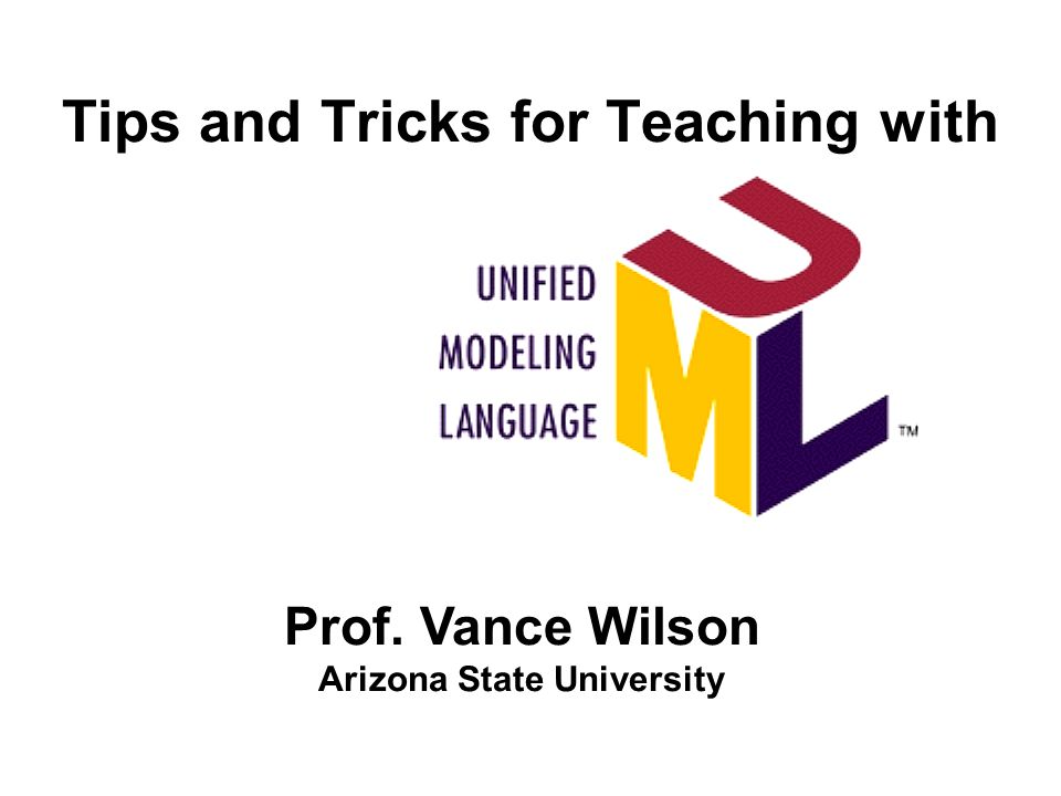 Tips and Tricks for Teaching with Prof. Vance Wilson Arizona State University