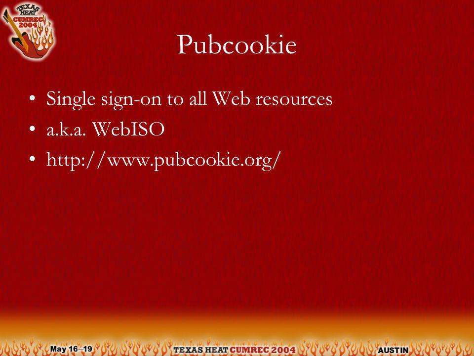Pubcookie Single sign-on to all Web resources a.k.a. WebISO http://www.pubcookie.org/