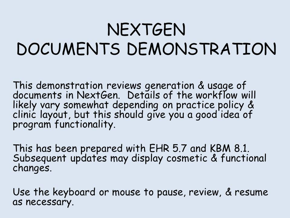 NEXTGEN DOCUMENTS DEMONSTRATION This demonstration reviews generation & usage of documents in NextGen. Details of the workflow will likely vary somewh