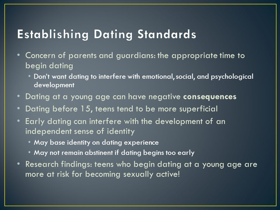 Concern of parents and guardians: the appropriate time to begin dating Dont want dating to interfere with emotional, social, and psychological develop