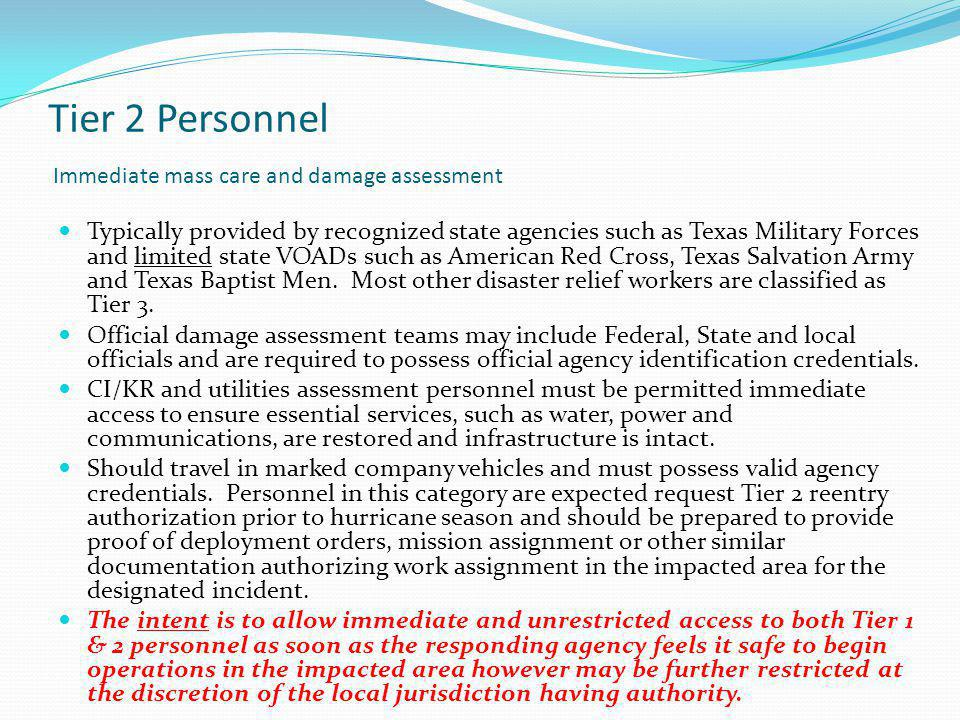 Tier 2 Personnel Immediate mass care and damage assessment Typically provided by recognized state agencies such as Texas Military Forces and limited s