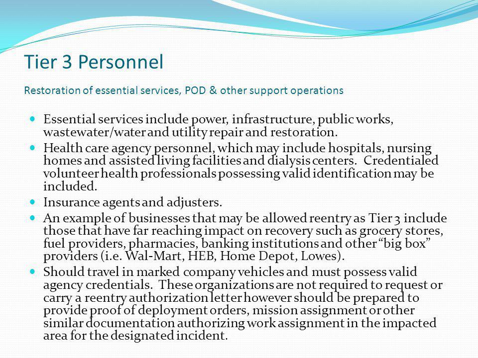 Tier 3 Personnel Restoration of essential services, POD & other support operations Essential services include power, infrastructure, public works, was