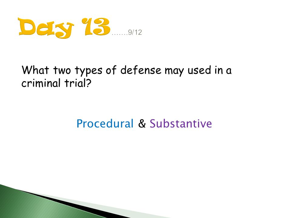 What two types of defense may used in a criminal trial Procedural & Substantive