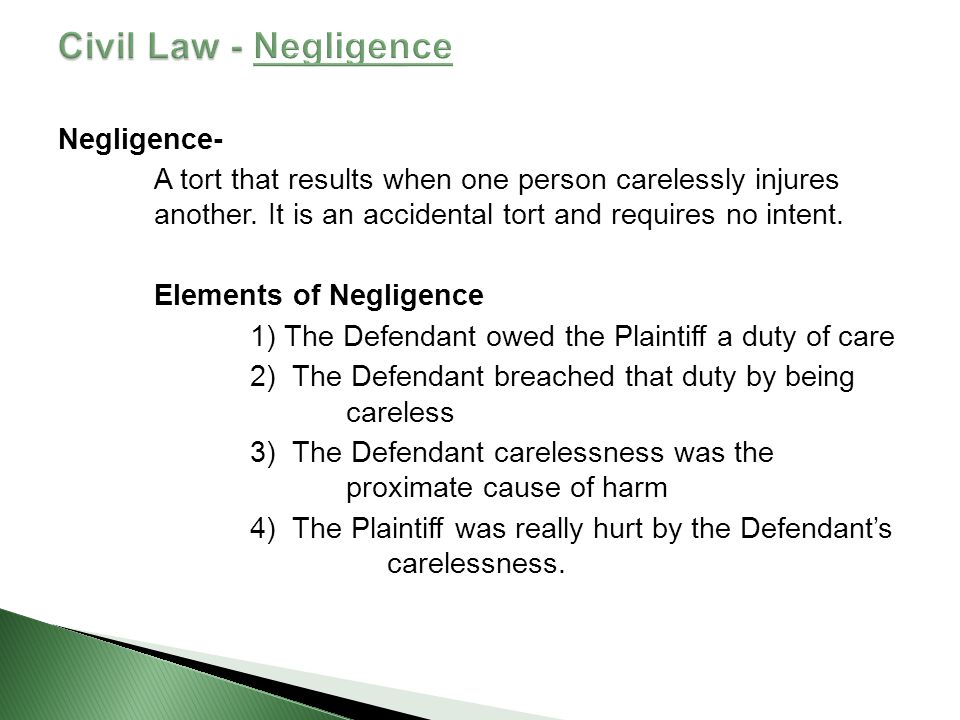 Negligence- A tort that results when one person carelessly injures another.