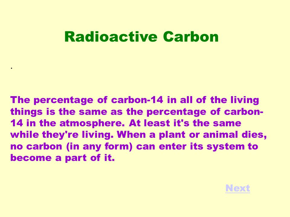 The percentage of carbon-14 in all of the living things is the same as the percentage of carbon- 14 in the atmosphere.