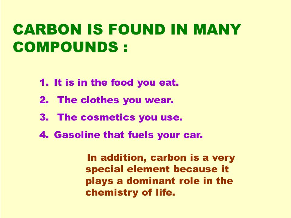 Carbon is found in many different compounds.