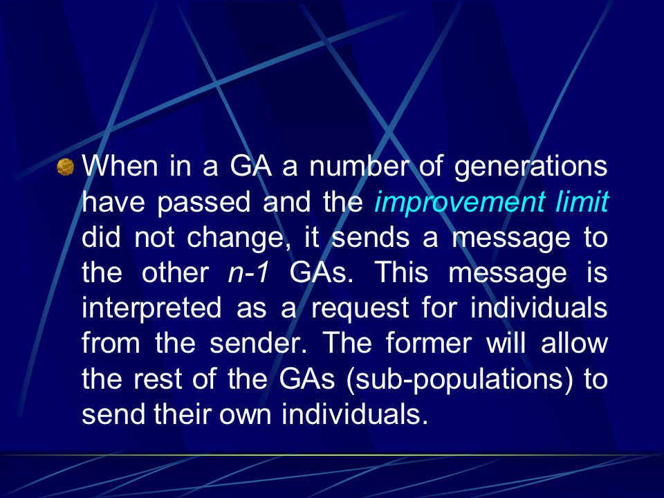 When in a GA a number of generations have passed and the improvement limit did not change, it sends a message to the other n-1 GAs.