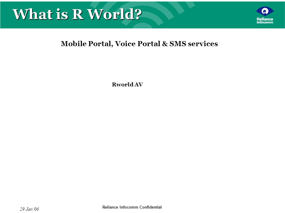 Reliance Infocomm Confidential 29 Jan06 What is R World.