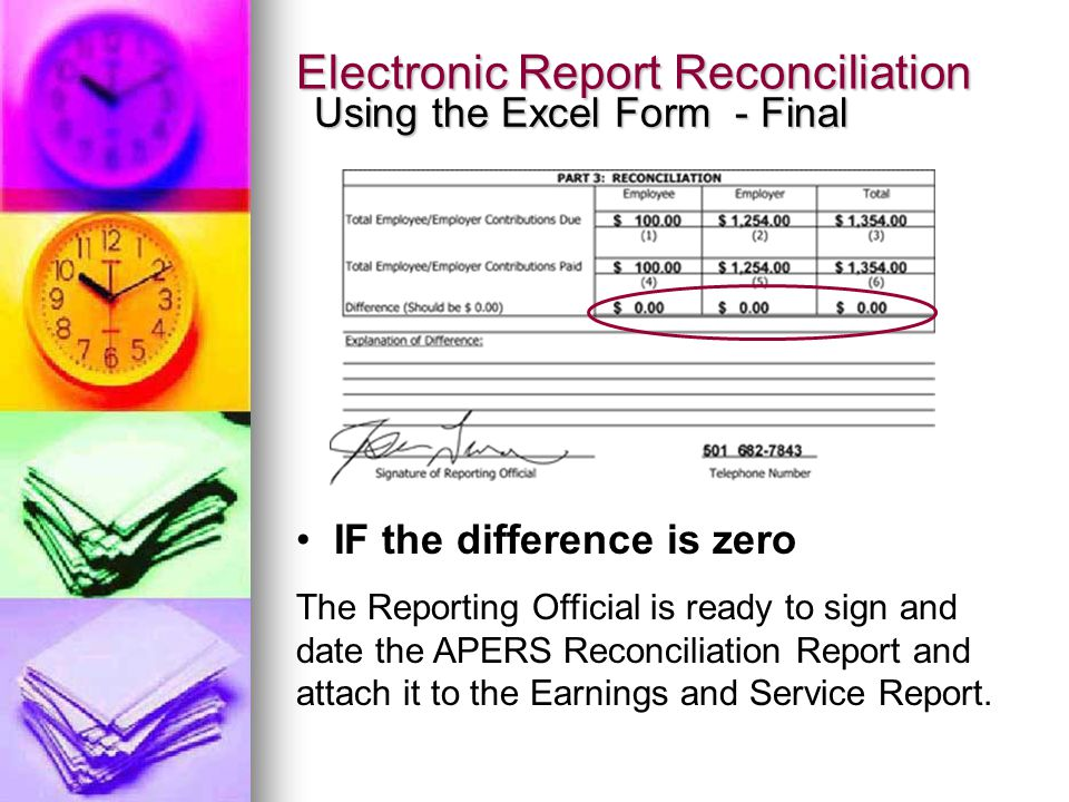 Electronic Report Reconciliation Using the Excel Form - Final IF the difference is zero The Reporting Official is ready to sign and date the APERS Reconciliation Report and attach it to the Earnings and Service Report.