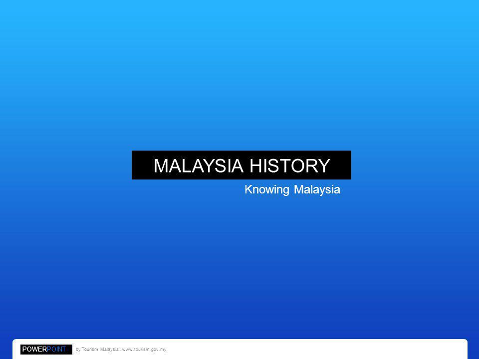 MALAYSIA HISTORY Knowing Malaysia POWERPOINT by Tourism Malaysia. www.tourism.gov.my