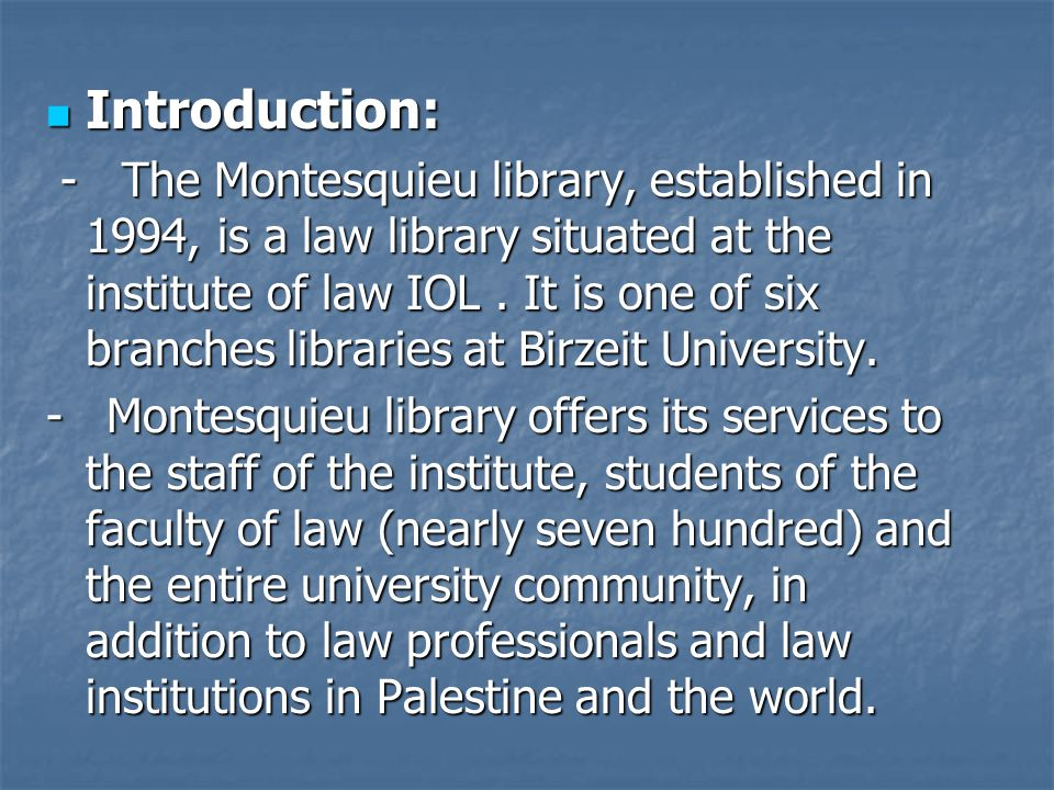 Introduction: Introduction: - The Montesquieu library, established in 1994, is a law library situated at the institute of law IOL. It is one of six br
