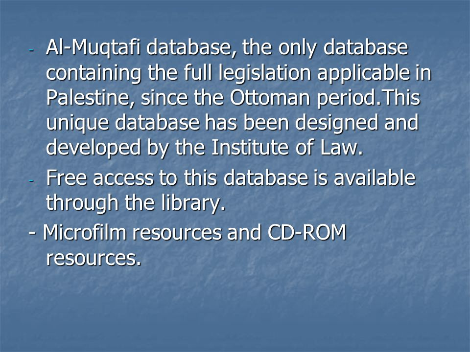 - Al-Muqtafi database, the only database containing the full legislation applicable in Palestine, since the Ottoman period.This unique database has be