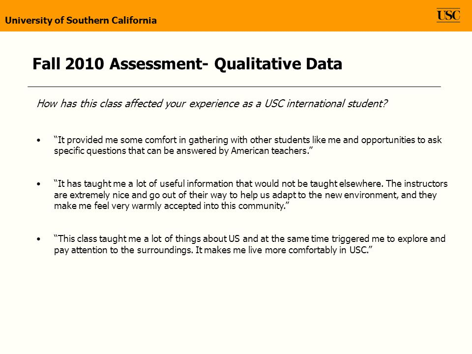 Fall 2010 Assessment- Qualitative Data How has this class affected your experience as a USC international student.