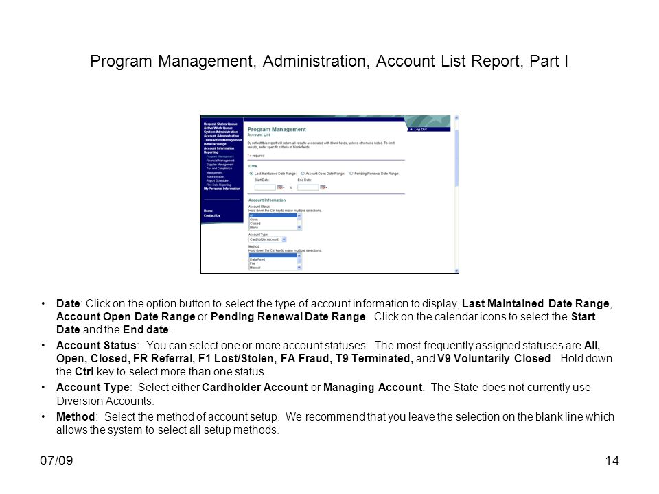 07/0914 Program Management, Administration, Account List Report, Part I Date: Click on the option button to select the type of account information to display, Last Maintained Date Range, Account Open Date Range or Pending Renewal Date Range.