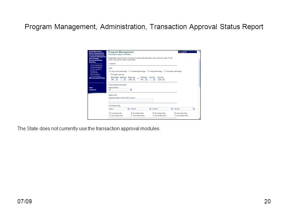 07/0920 Program Management, Administration, Transaction Approval Status Report The State does not currently use the transaction approval modules.