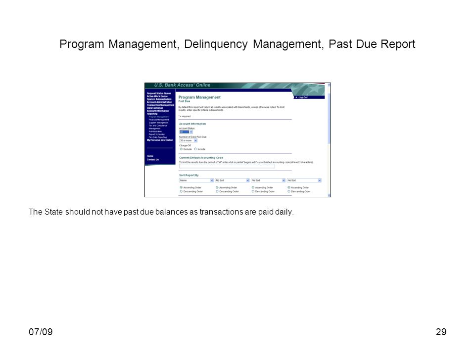 07/0929 Program Management, Delinquency Management, Past Due Report The State should not have past due balances as transactions are paid daily.