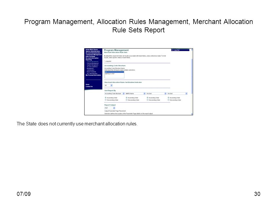 07/0930 Program Management, Allocation Rules Management, Merchant Allocation Rule Sets Report The State does not currently use merchant allocation rules.