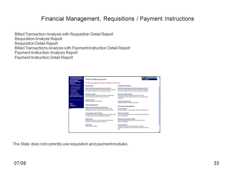 07/0933 Billed Transaction Analysis with Requisition Detail Report Requisition Analysis Report Requisition Detail Report Billed Transactions Analysis with Payment Instruction Detail Report Payment Instruction Analysis Report Payment Instruction Detail Report The State does not currently use requisition and payment modules.